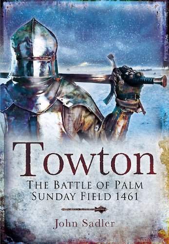 Towton: The Battle of Palmsunday Field 1461