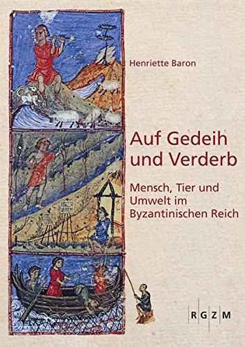 Auf Gedeih und Verderb: Mensch, Tier und Umwelt im Byzantinischen Reich (Romisch Germanisches Zentralmuseum / Mosaiksteine. Forschung)