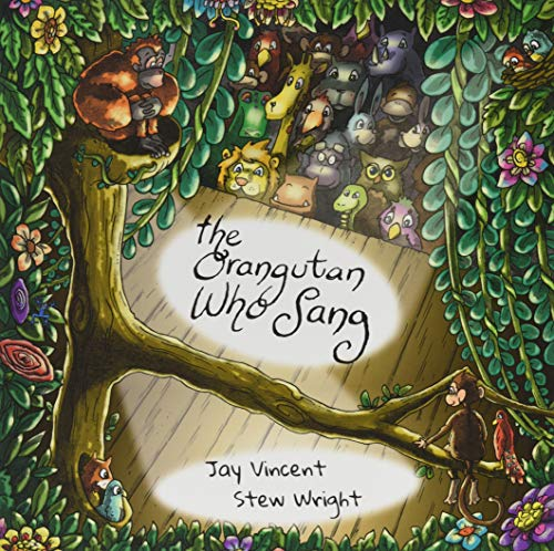 The Orangutan Who Sang by Jay Vincent and Stew Wrigh
