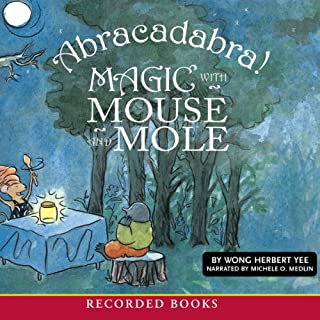Abracadabra!     Magic with Mouse and Mole              By:                                                                                                                                 Wong Herbert Yee                               Narrated by:                                                                                                                                 Michele O. Medlin                      Length: 18 mins     1 rating     Overall 5.0