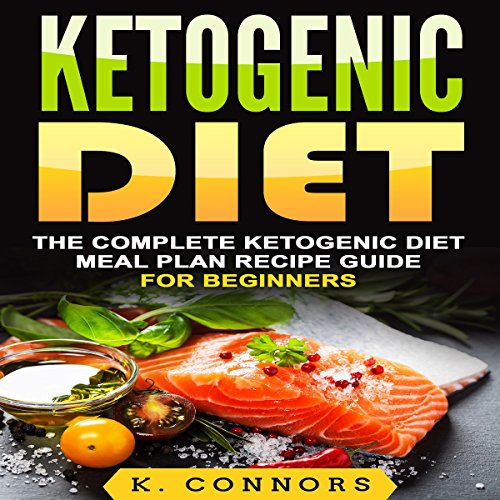 Ketogenic Diet: The Complete Ketogenic Diet Meal Plan Recipe Guide for Beginners audiobook cover art