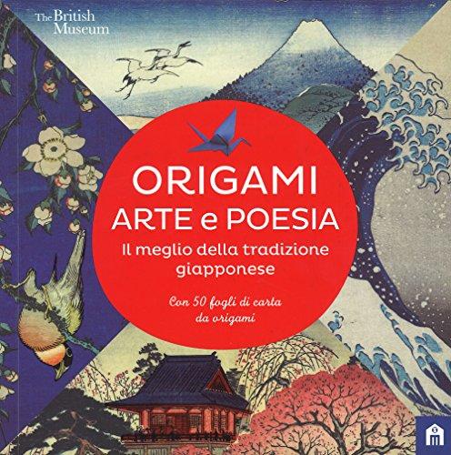 Origami. Arte e poesia. Il meglio della tradizione giapponese. Con Altro materiale cartografico
