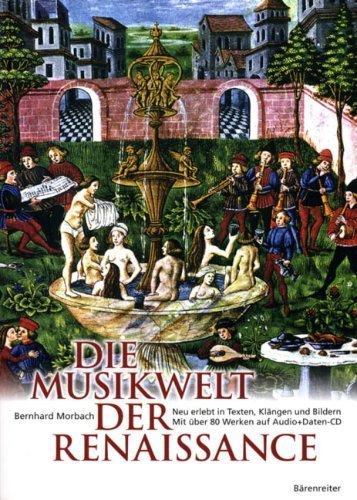 Die Musikwelt der Renaissance: Neu erlebt in Texten, Kl?ngen und Bildern. Mit ?ber 90 Werken auf...