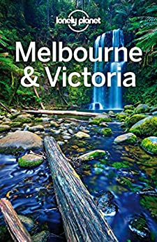 Lonely Planet Melbourne & Victoria (Travel Guide) by [Lonely Planet, Kate Morgan, Kate Armstrong, Cristian Bonetto, Peter Dragicevich, Trent Holden]