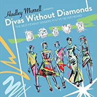 DIVAS WITHOUT DIAMONDS THE BEST FEMALE SINGERS YOU'VE NEVER HEARD!