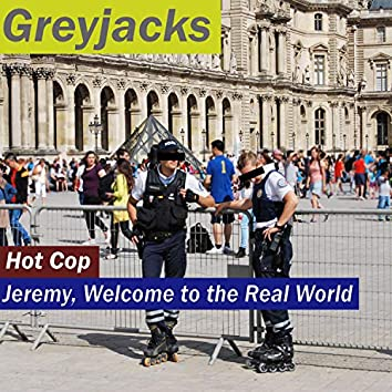 Hot Cop / Jeremy, Welcome to the Real World