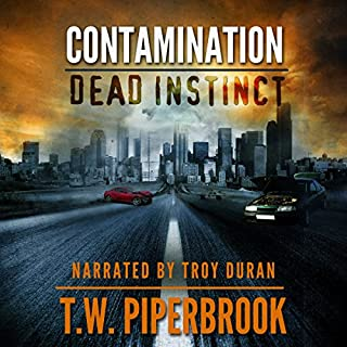 Contamination: Dead Instinct     Contamination Series              Written by:                                                                                                                                 T. W. Piperbrook                               Narrated by:                                                                                                                                 Troy Duran                      Length: 3 hrs and 56 mins     1 rating     Overall 5.0