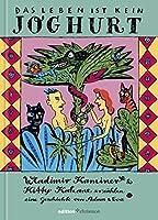 Das Leben ist kein Joghurt: Wladimir Kaminer & Kitty Kahane erzaehlen eine Geschichte von Adam und Eva