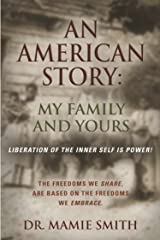 AN AMERICAN STORY: MY FAMILY AND YOURS - Liberation of the Inner Self is Power Kindle Edition