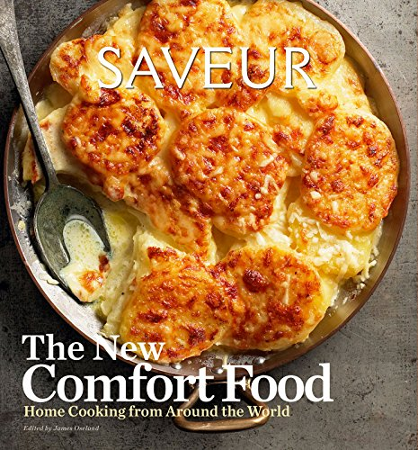 Saveur: The New Comfort Food: Home Cooking from Around the World by [The editors of Saveur Magazine, James Oseland]