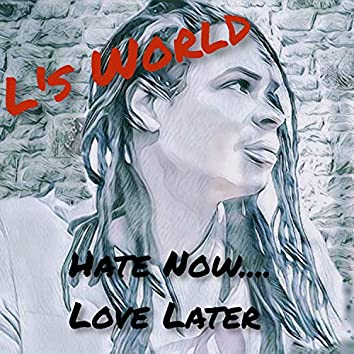 Hate Now.... Love Later