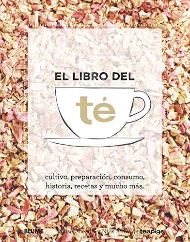 El libro del té: cultivo, preparación, consumo, historia, recetas y mucho más