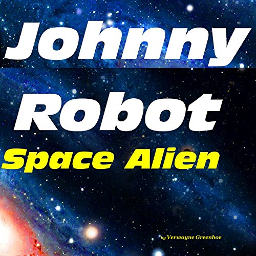 Johnny Robot - Space Alien audiobook cover art
