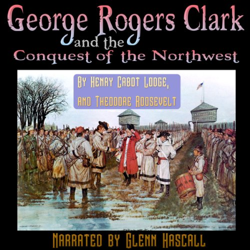 George Rogers Clark and the Conquest of the Northwest audiobook cover art