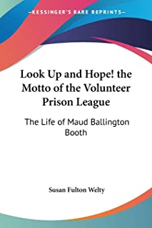 Look Up and Hope! the Motto of the Volunteer Prison League: The Life of Maud Ballington Booth