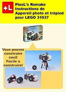 PlusL's Remake Instructions de Appareil photo et trépied pour LEGO 31037: Vous pouvez construire le Appareil photo et trépied de vos propres briques! (French Edition)