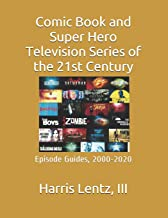 Comic Book and Super-Hero Television Series of the 21st Century: Episode Guides, 2000-2020