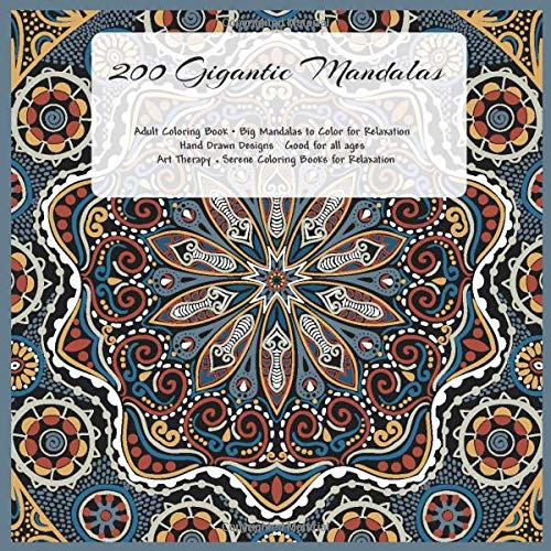200 Gigantic Mandalas Adult Coloring Book - Big Mandalas to Color for Relaxation - Hand Drawn Designs - Good for all ages - Art Therapy - Serene Coloring Books for Relaxation