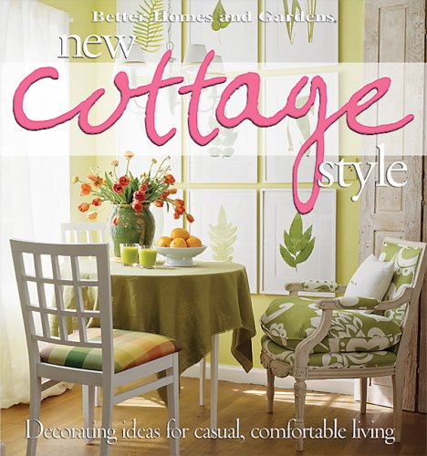 New Cottage Style: Decorating Ideas for Casual, Comfortable Living (Better Homes and Gardens Home, Band 1)
