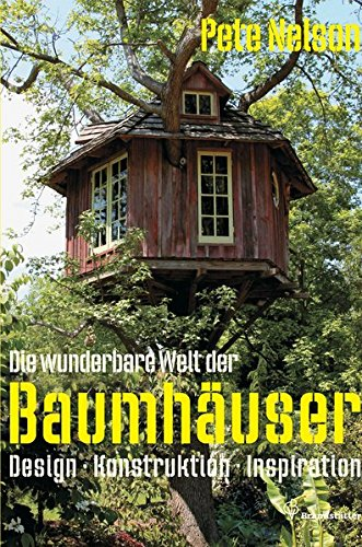 Die wunderbare Welt der Baumhäuser - Design, Konstruktion, Inspiration