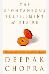 The Spontaneous Fulfillment of Desire: Harnessing the Infinite Power of Coincidence Kindle Edition