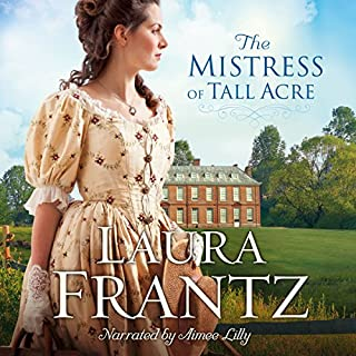 The Mistress of Tall Acre     A Novel              By:                                                                                                                                 Laura Frantz                               Narrated by:                                                                                                                                 Aimee Lilly                      Length: 11 hrs and 50 mins     35 ratings     Overall 4.8