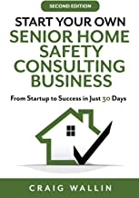 Start Your Own Senior Home Safety Consulting Business: From Startup to Success in Just 30 Days