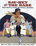 Say-Hey and the Babe: Two Mostly True Baseball Stories
