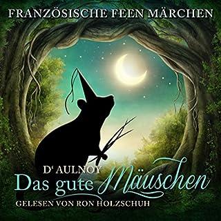 Das gute Mäuschen     Französische Feen Märchen              Autor:                                                                                                                                 Marie Catherine D'Aulnoy                               Sprecher:                                                                                                                                 Ron Holzschuh                      Spieldauer: 31 Min.     1 Bewertung     Gesamt 5,0