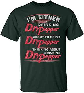 I'm Either Drinking Dr Pepper About to Drink Dr Pepper Thinking About Drinking Dr Pepper Funny T-Shirt