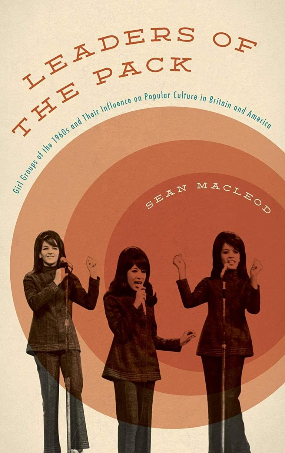 Leaders of the Pack: Girl Groups of the 1960s and Their Influence on Popular Culture in Britain and America