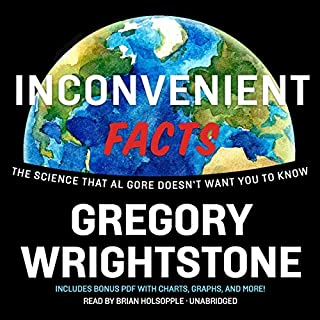 Inconvenient Facts     The Science That Al Gore Doesn't Want You to Know              By:                                                                                                                                 Gregory Wrightstone                               Narrated by:                                                                                                                                 Brian Holsopple                      Length: 3 hrs and 53 mins     56 ratings     Overall 4.7