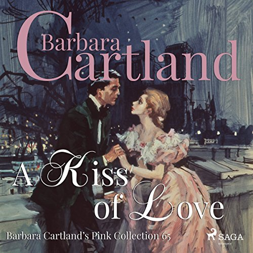 A Kiss of Love (Barbara Cartland's Pink Collection 65) audiobook cover art