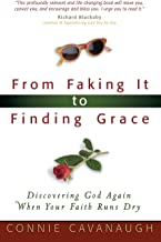 From Faking It to Finding Grace: Discovering God Again When Your Faith Runs Dry