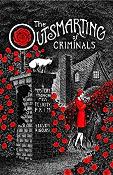 [Steven Rigolosi]のThe Outsmarting of Criminals: A Mystery Introducing Miss Felicity Prim (English Edition)