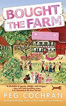 Bought the Farm (Farmer's Daughter Mystery Book 3) by [Peg Cochran]