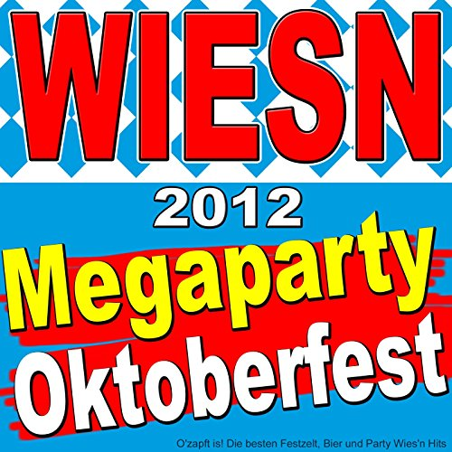 Megaparty Oktoberfest Wiesn 2012 (O'zapft is! Die besten Festzelt, Bier und Party Wies'n Hits)