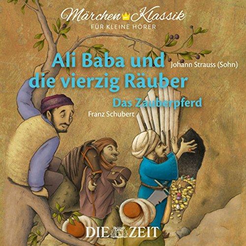Märchen-Klassik für kleine Hörer: Ali Baba und die vierzig Räuber & Das Zauberpferd (Märchen-Klassik für kleine Hörer Die ZEIT-Edition)