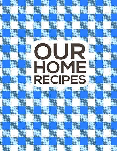 Our Home Recipes Journal: Write down your beloved recipes and create your own cookbook. 120 recipe notebook. Organize your favourite dishes. Original blue chequered pattern.