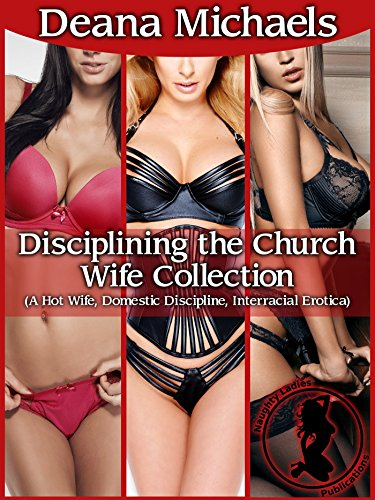 Disciplining the Church Wife Collection: (A Hot Wife, Domestic Discipline, Interracial Erotica)