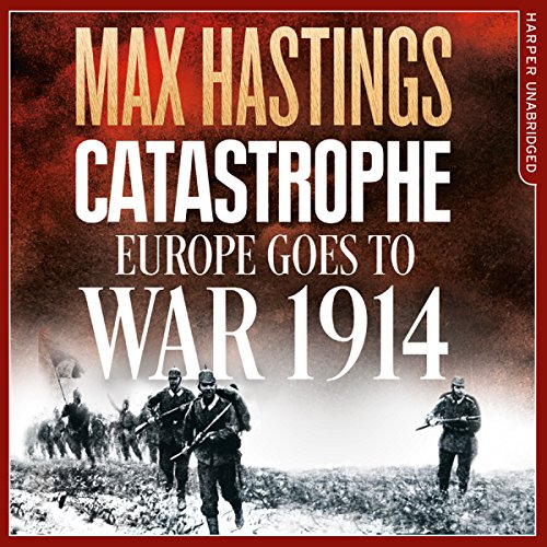 Catastrophe: Europe Goes to War 1914 audiobook cover art