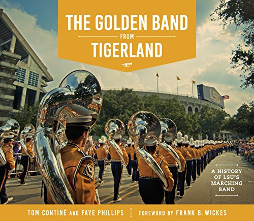 The Golden Band from Tigerland: A History of LSU's Marching Band (The Hill Collection: Holdings of the LSU Libraries)