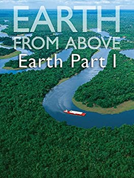 Earth From Above- Earth Part I