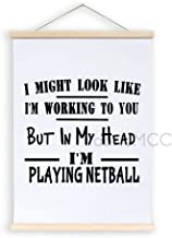 Magnetic Poster Frame, I Might Look Like I'm Listening to You But in My Head I'm Playing Netball Hanging Canvas Wood Sign,...