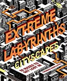 Extreme Labyrinths: Cityscapes
