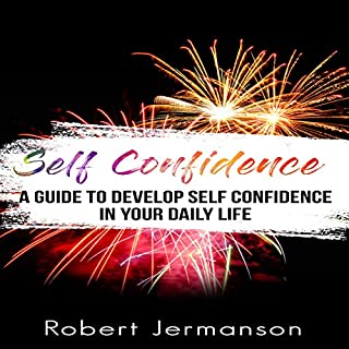 Self-Confidence: A Guide to Develop Self-Confidence in Your Daily Life audiobook cover art