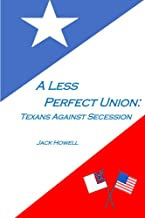 A Less Perfect Union: Texans Against Secession