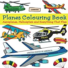 Planes Colouring Book: Aeroplanes, Helicopters and Everything That Flies