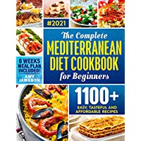 The Complete Mediterranean Diet Cookbook for Beginners: 1100+ Easy, Tasteful and Affordable Mediterranean Recipes to Cook Better and Faster. 6-Weeks Meal Plan to Start Your Journey to Lifelong Health Kindle Edition by Amy Jameson for Free