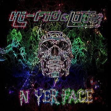 N Yer Face